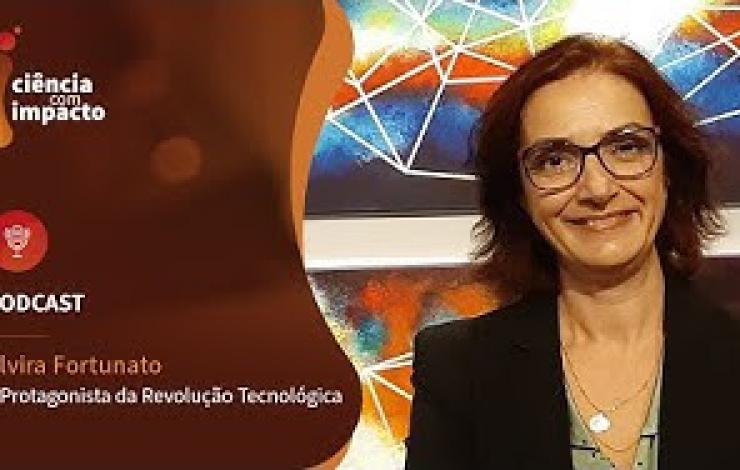 Podcast: Ciência com Impacto, Entrevista a Elvira Fortunato